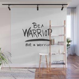 Be a warrior, not a worrier Wall Mural