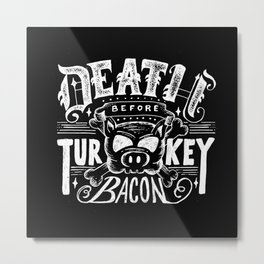 Death Before Turkey Bacon Metal Print