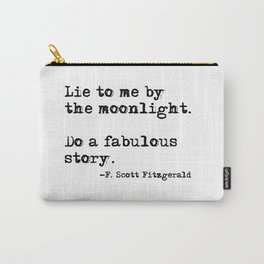 Lie to me by the moonlight - F. Scott Fitzgerald quote Carry-All Pouch