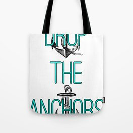 Drop The Anchors Tote Bag