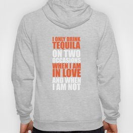 Only Drink Tequila When I'm in Love and Not T-Shirt Hoody