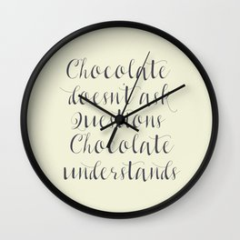 Chocolate understands, inspiration quote, coffeehouse, bar, restaurant, home decor, interior design Wall Clock
