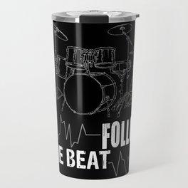 Follow the Beat-Drums -Music- Heart Beat-Rock, Pop, Jazz, Blues, Metal Travel Mug