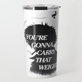 You're gonna carry that weight. Travel Mug