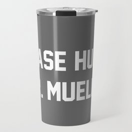 Please Hurry, Mr. Mueller Travel Mug