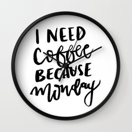 I Need Coffee Because Monday Wall Clock