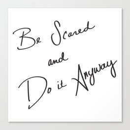 Be Scared and Do It Anyway Canvas Print