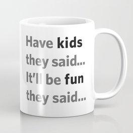 Have kids they said... Coffee Mug