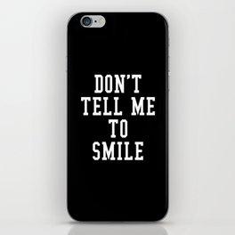 Don't Tell Me To Smile (Black & White) iPhone Skin