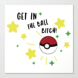 Get in the ball >:0 !!! Canvas Print