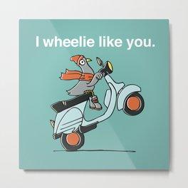 I Wheelie Like You Metal Print