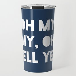 Oh My My, Oh Hell Yes Travel Mug
