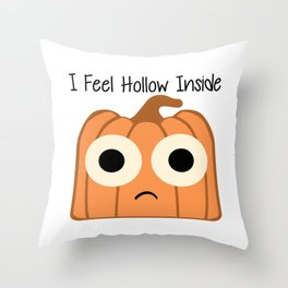 I Feel Hollow Inside Throw Pillow