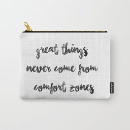 Great things never come from comfort zones (quote, girly quote, adventure, adventure quote, travel) Carry-All Pouch