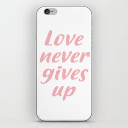 Love never gives up iPhone Skin