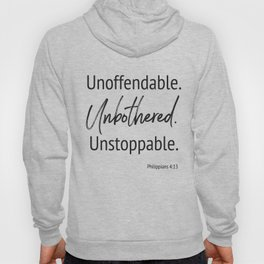 Unoffendable. Unbothered. Unstoppable - Phillipians 4:13 Hoody
