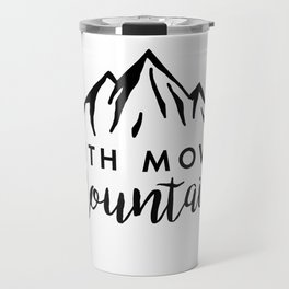 Faith Quote - Faith Moves Mountains Travel Mug