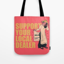 SUPPORT YOUR LOCAL *Marijuana* DEALER Tote Bag