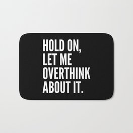 Hold On Let Me Overthink About It (Black & White) Bath Mat