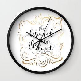 She designed a life she loved, Black or Gold Typography Poster, Inspirational Print, Feminine Art Wall Clock