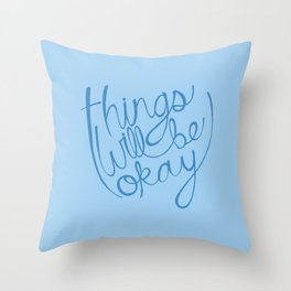 Things Will Be Okay Throw Pillow