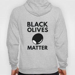 Black Olives Matter Hoody