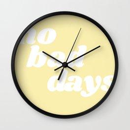 no bad days VIII Wall Clock