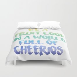 Be a fruit loop in a world full of Cheerios - Designs by IO ♡ Duvet Cover