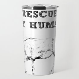I Rescued My Human Travel Mug