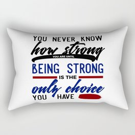 Being Strong Is Your Only Choice Rectangular Pillow