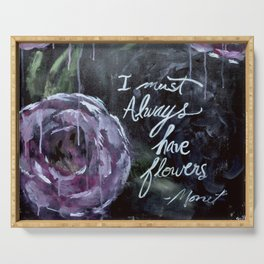 I Must Always Have Flowers Monet Serving Tray
