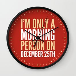 I'm Only a Morning Person on December 25th (Crimson) Wall Clock
