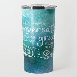 Let Your Conversation Be Always Full of Grace, Seasoned With Salt Travel Mug