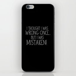 I Thought I Was Wrong Once... But I Was Mistaken! iPhone Skin