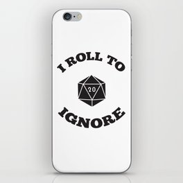 I Roll to Ignore iPhone Skin