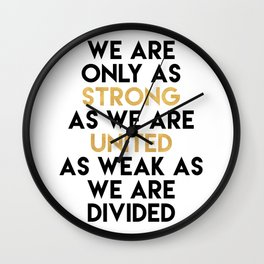 WE ARE ONLY AS STRONG AS WE ARE UNITED Wall Clock