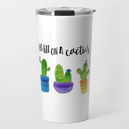 Go Sit on a Cactus Travel Mug