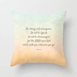 Be Strong and Courageous, Bible Quote, Joshua 1:9 Throw Pillow