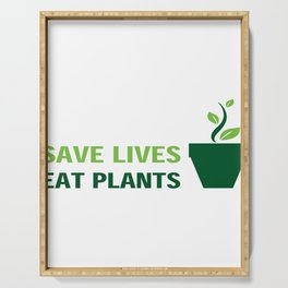 Save Lives Eat Plants Gardening Serving Tray