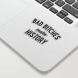 Bad Bitches Make History Sticker