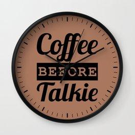 Coffee Before Talkie Wall Clock