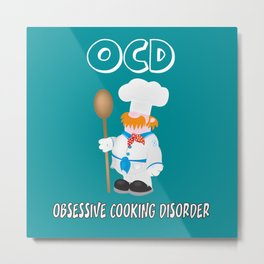 OCD Obsessive cooking disorder Metal Print