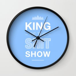 King of the shit show Wall Clock