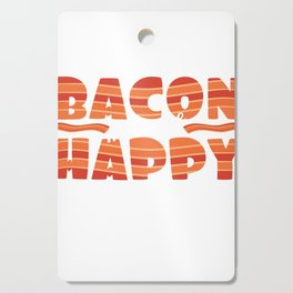 "It's bacon  day! ""Bacon Makes Me Happy"" tee design for bacon lovers like you! Awesome gift too!  Cutting Board"