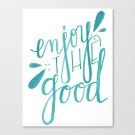 Enjoy the Good Canvas Print