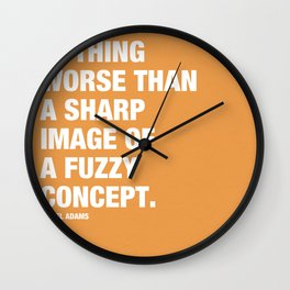 There is nothing worse than a sharp image of a fuzzy concept. Wall Clock