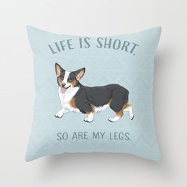 Life is short. So are my legs. Throw Pillow