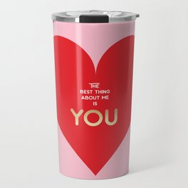 The best thing about me is YOU Travel Mug