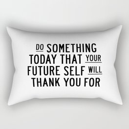 Do Something Today That Your Future Self Will Thank You For typography poster home decor wall art Rectangular Pillow