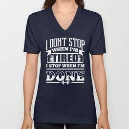 I Don't Stop When I'm Tired I Stop When I'm Done Unisex V-Neck